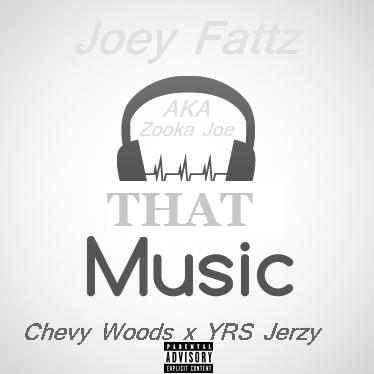 Joey Fattz x Chevy Woods x YRS  Jerzy - That Music